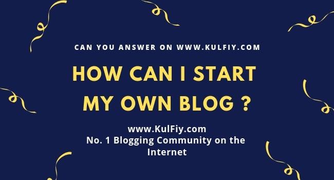 How-can-I-start-my-own-Blog-kulfiy