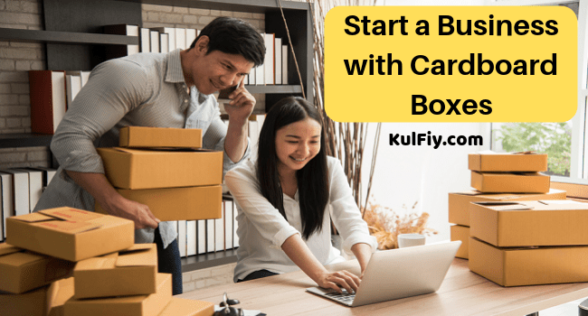 Start a Business with Cardboard Boxes