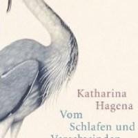 Lesung und Rezension zu Katharina Hagenas Roman »Vom Schlafen und Verschwinden«