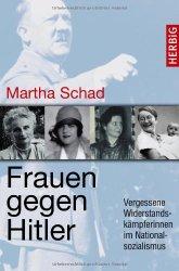 Frauen gegen Hitler - eine Lesung mit Martha Schad