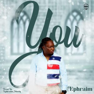 Ephraim – You (Prod. by Ephraim Musiqs)