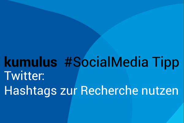 Microblogging mit Hashtags bei Twitter – kumulus #SocialMedia Tipp