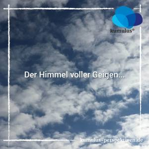 Der Himmel voller Geigen (kumulus Inspiprojekt #mondaymotivation)