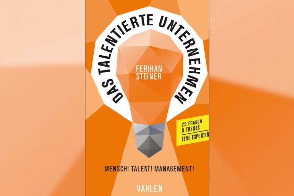 """Ferihan Steiner """"Das talentierte Unternehmen"""" handelt von Talentmanagement, Generation Y und Fachkräftemangel."""