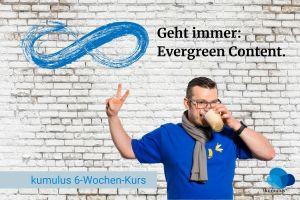 """kumulus 6-Wochen-Onlinekurs """"Geht immer: Evergreen Content in Social Media."""""""