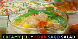 Creamy & Super SARAP Jelly, Corn & Sago Salad