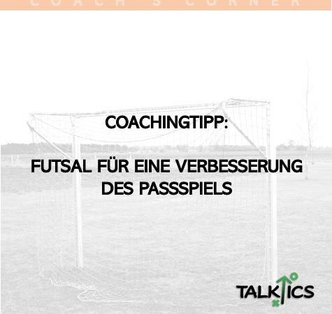 Coachingtipp: Futsal für eine Verbesserung des Passspiels