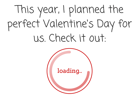 our perfect valentine's day is loading