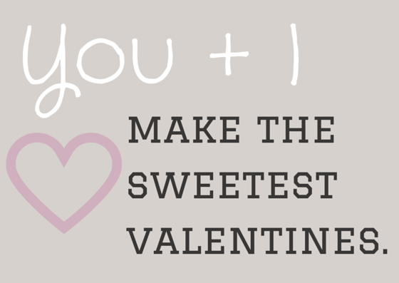 you and I make the sweetest valentines