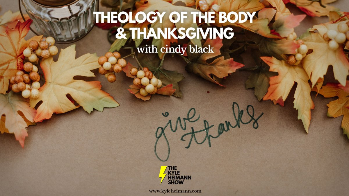 Podcast 561 – Thanksgiving – Theology of the Body – Cindy Black