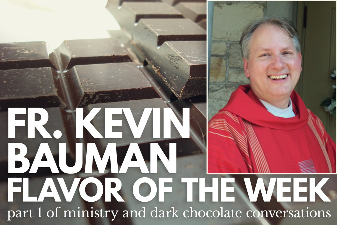 Fr Kevin Bauman - Flavor of the Week