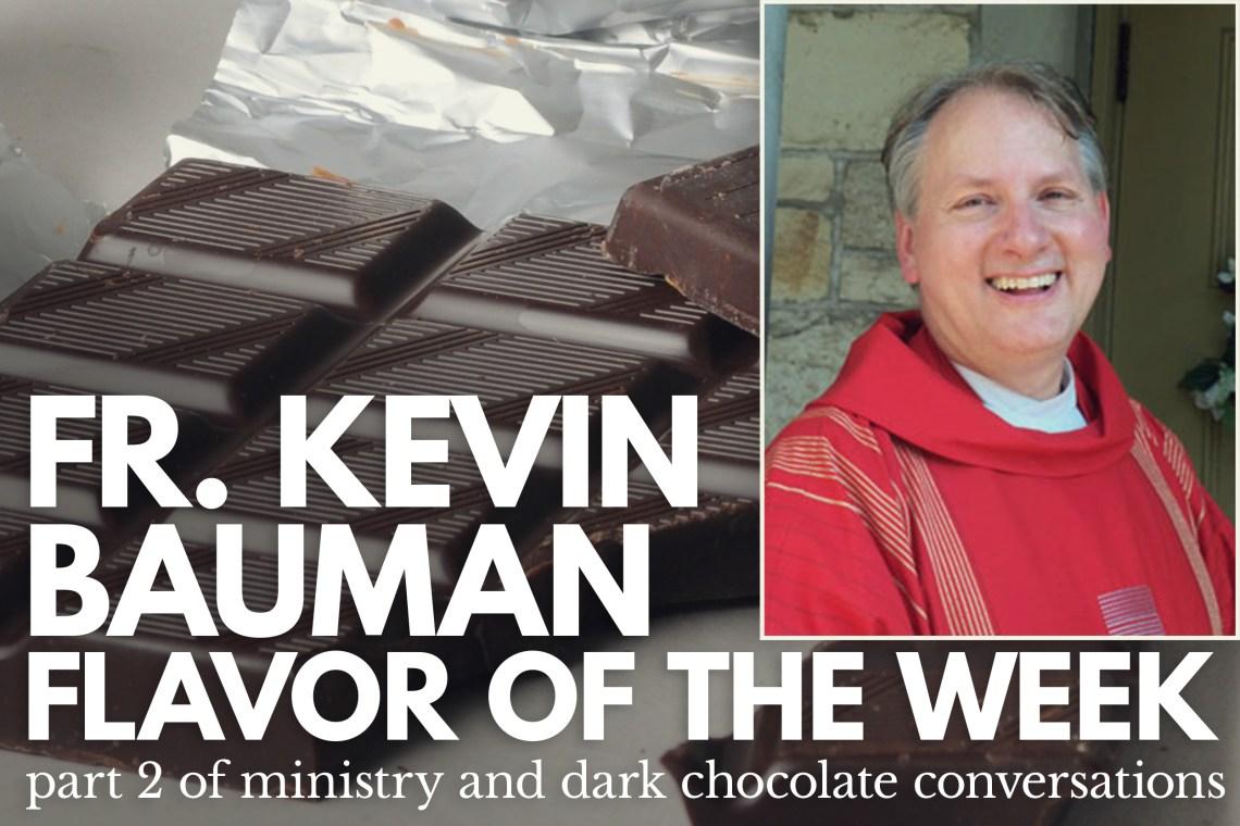 Fr Kevin Bauman Flavor of the Week