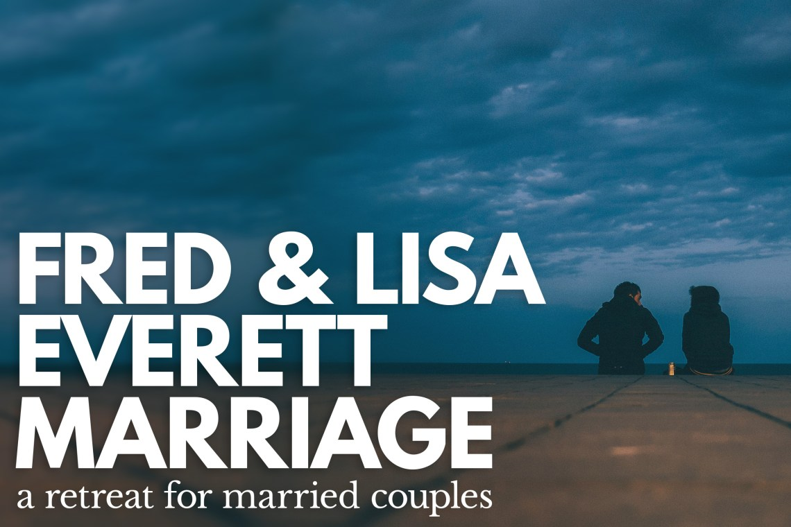 Fred and Lisa Everett - Marriage Retreat