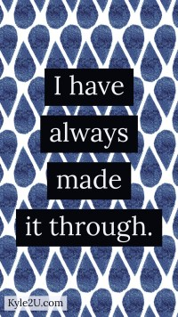 I have always made it through - positive affirmations by Kyle McMahon