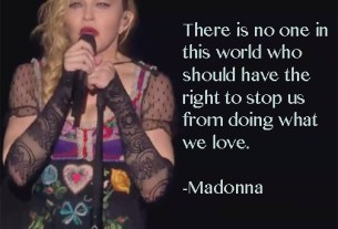 "Madonna quote card, ""There is no one in this world who should have the right to stop us from doing what we love""."