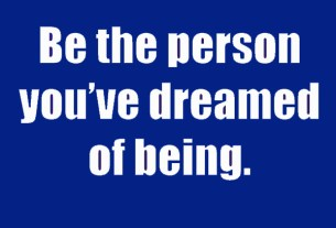 """Kyle McMahon Quote, """"Be the person you've dreamed of being"""" inspirational quote"""