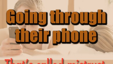 Love is not going through your partners phone...that is called mistrust, not love.
