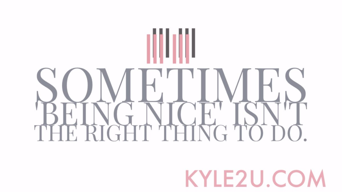 Sometimes Being Nice Isn't the Right Thing To Do * Quote Card