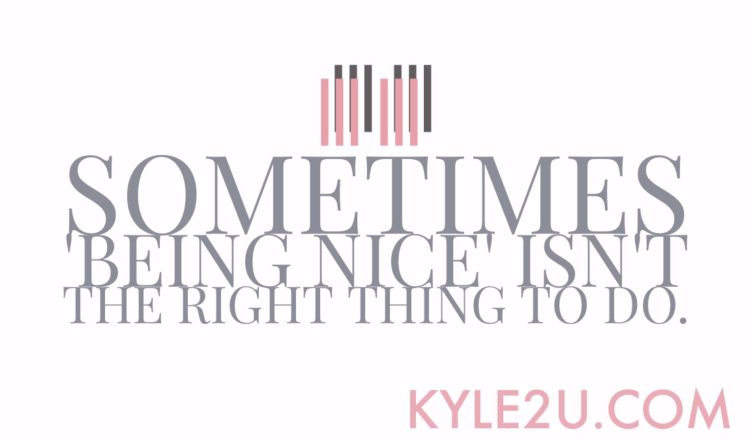"""""""Sometimes being nice isn't the right thing to do."""" Quote card"""