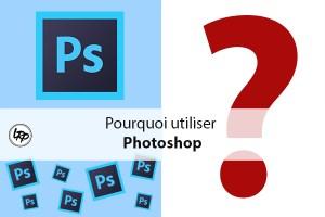 Pourquoi utiliser Photoshop sur le blog La Retouche photo