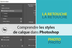 Comprendre les styles de calque dans photoshop, sur le blog La Retouche photo.