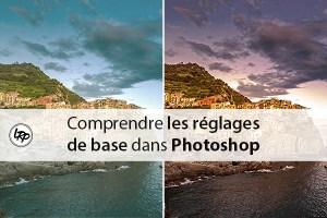 comprendre les réglages de base dans Photoshop sur le blog La Retouche photo