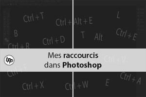 Mes raccourcis Photoshop sur le blog La Retouche photo