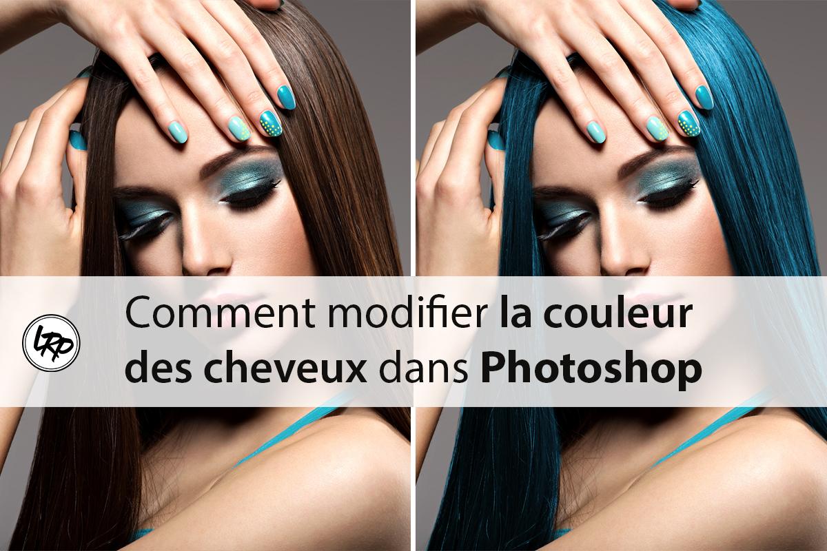 Comment modifier la couleur des cheveux dans Photoshop
