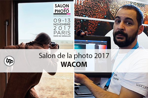 Le salon de la photo 2017 : Wacom