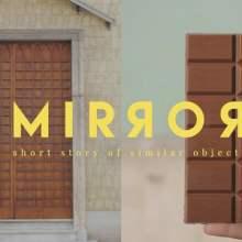 Mirror, une courte histoire d'objets qui se ressemblent