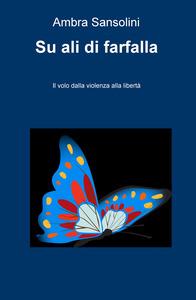 Su ali di farfalla. Il volo dalla violenza alla libertà. Book Cover