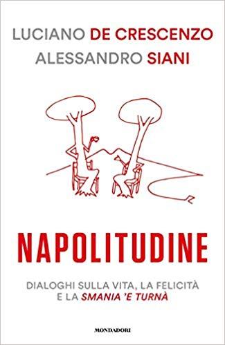 Napolitudine. Dialoghi sulla vita, la felicità e la smania 'e turnà Book Cover