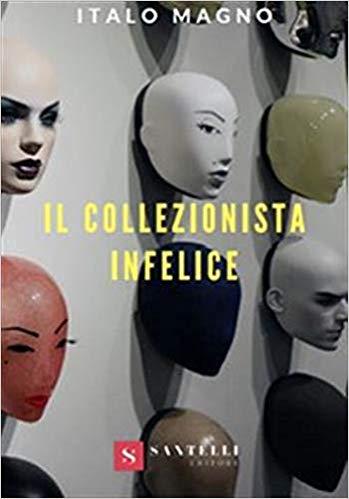 IL COLLEZIONISTA INFELICE Book Cover