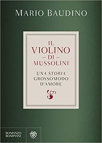 IL VIOLINO DI MUSSOLINI. UNA STORIA GROSSOMODO D'AUTORE Book Cover