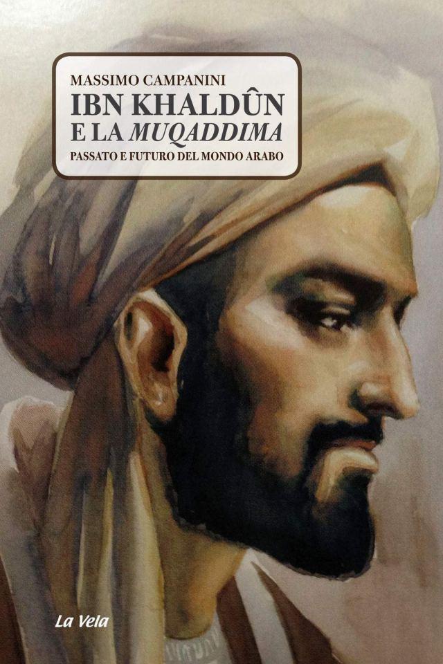 Ibn Khaldûn e la Muqaddima. Passato e futuro del mondo arabo. Book Cover