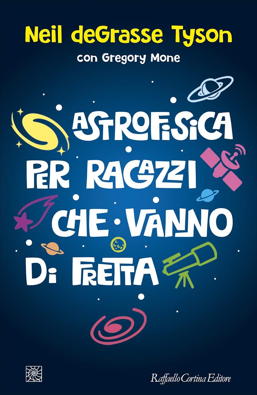 Astrofisica per ragazzi che vanno di fretta Book Cover