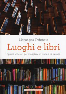 Luoghi e libri. Spunti letterari per viaggiare in Italia e in Europa Book Cover