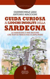 Guida curiosa ai luoghi insoliti della Sardegna. La Sardegna è una regione che non si finisce mai di esplorare Book Cover