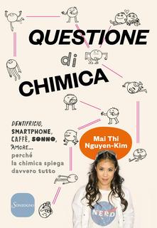 Questione di chimica. Dentrificio, smartphone, caffè, sonno, amore... perché la chimica spiega davvero tutto Book Cover
