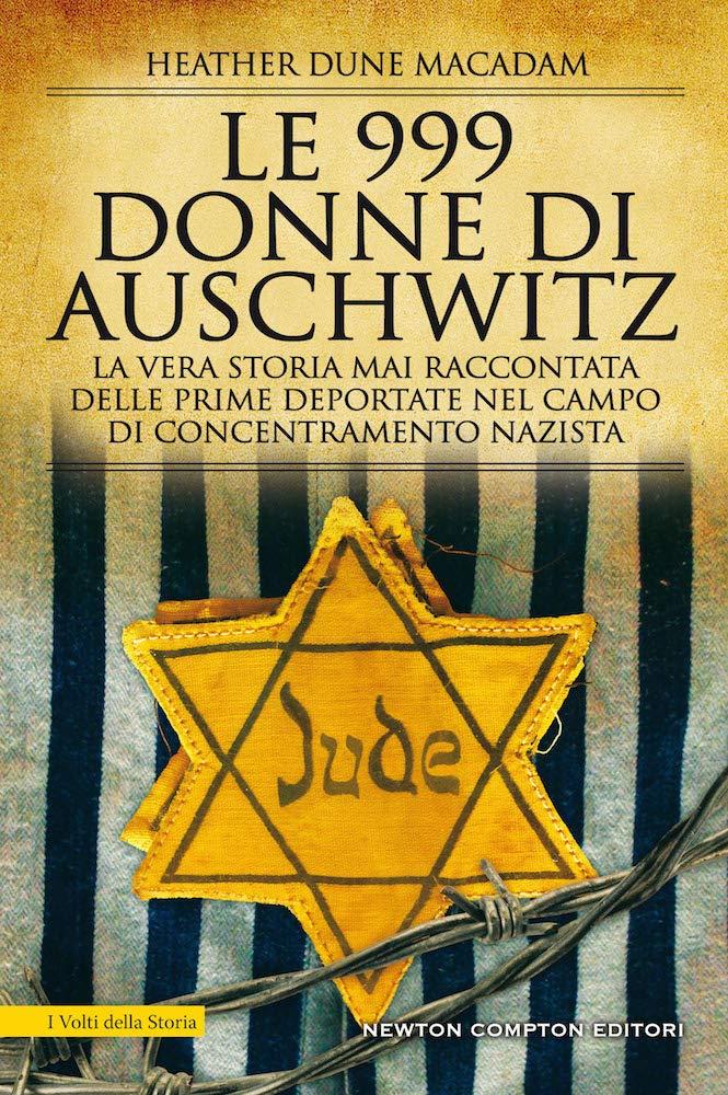 Le 999 donne di Auschwitz. La vera storia mai raccontata delle prime deportate nel campo di concentramento nazista. Book Cover