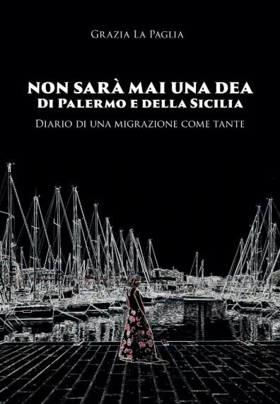 Non sarà mai una dea di Palermo e della Sicilia. Diario di una migrazione come tante Book Cover