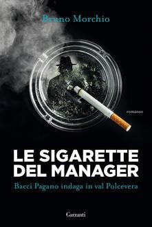 Le sigarette del manager. Bacci Pagano indaga in val Polcevera Book Cover