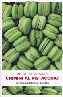 Crimini al Pistacchio. La cuoca Katharina va in Alsazia Book Cover