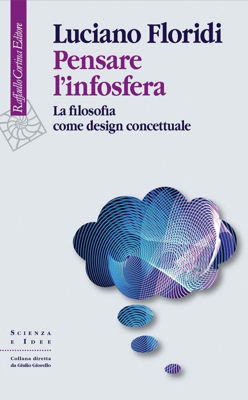 Pensare l'infosfera. La filosofia come design concettuale Book Cover