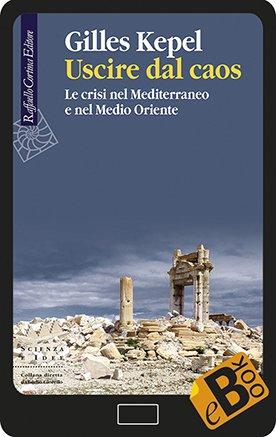 Uscire dal caos: Le crisi nel Mediterraneo e nel Medio Oriente Book Cover