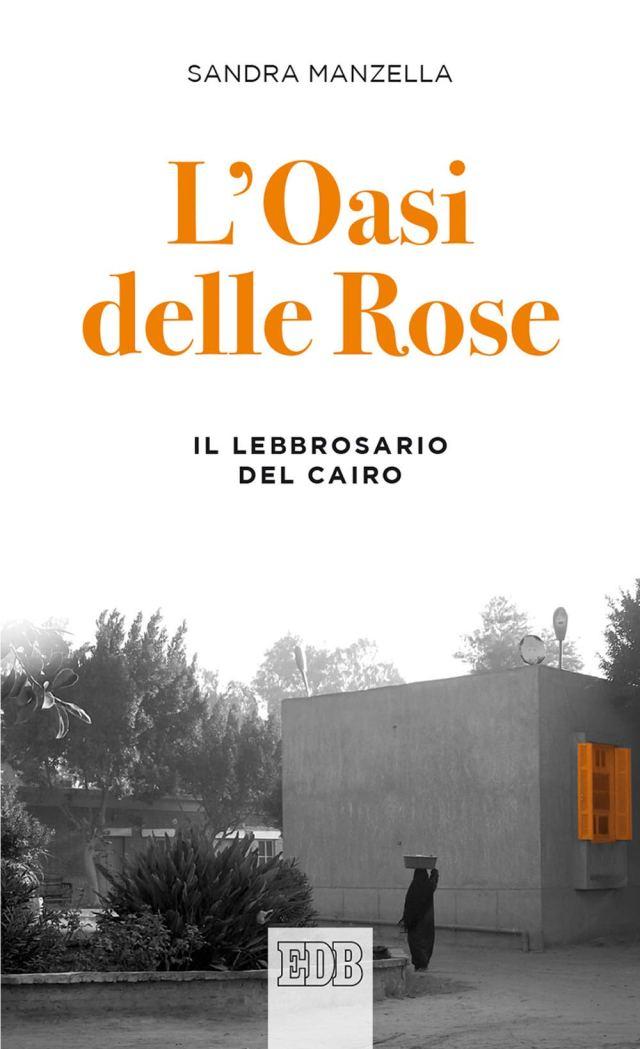 L'oasi delle rose. Il lebbrosario del Cairo Book Cover