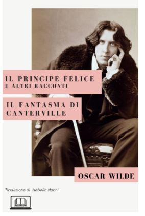 Il principe felice e altri racconti. Il fantasma di Canterville Book Cover