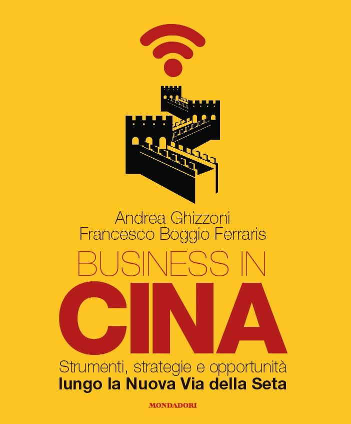 Business in Cina. Strumenti, strategie e opportunità lungo la Nuova Via della Seta Book Cover