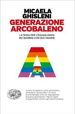 Generazione arcobaleno. La sfida per l'eguaglianza dei bambini con due mamme Book Cover
