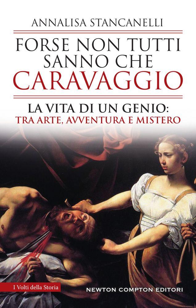 Forse non tutti sanno che Caravaggio. La vita di un Genio: tra arte, avventura e mistero Book Cover
